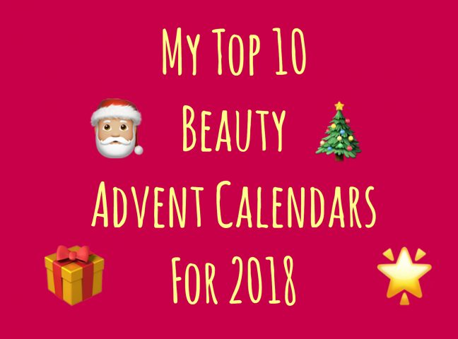 My Top 10 Beauty Advent Calendars For 2018